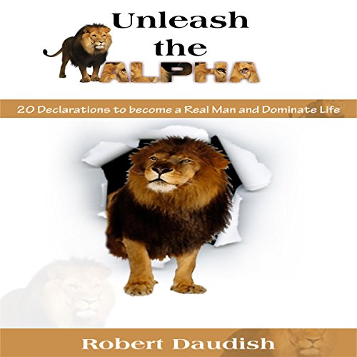 Unleash the Alpha: 20 Declarations to Be a Real Man and Dominate Life audiobook cover art