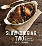 Slow Cooking for Two: Basics Techniques Recipes
