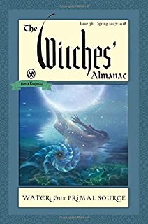 The Witches' Almanac, Issue 36, Spring 2017-2018: Water, Our Primal Source