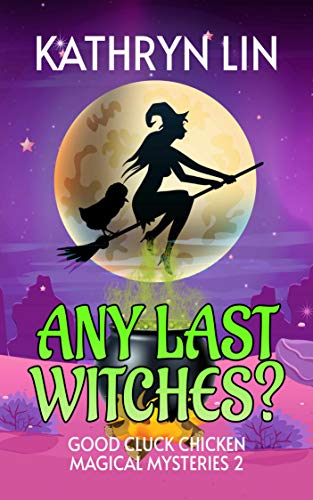 Any Last Witches? (Good Cluck Chicken Magical Mysteries Book 2) by [Kathryn Lin]