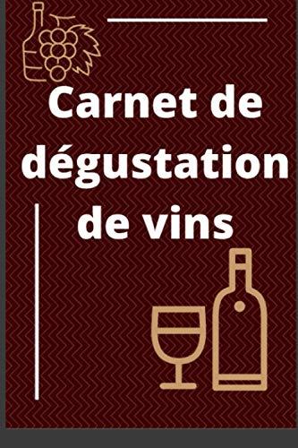 Carnet de dégustation de vins: Le cahier du sommelier   100 fiches à compléter avec répertoire et évaluation de chaque cépage   15,6 cm x 23, 39 cm   6,14 po x 9, 21 po  