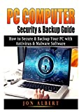 PC Computer Security & Backup Guide: How to Secure & Backup Your PC with Antivirus & Malware Software