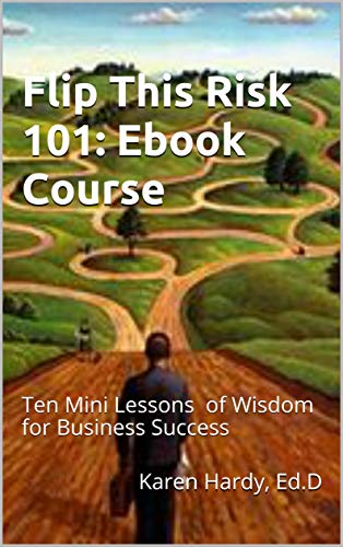 Flip This Risk 101: Ebook Course: Ten Mini Lesson sof Wisdom for Business Success (English Edition)