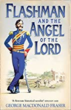 Flashman and the Angel of the Lord (The Flashman Papers, Book 9) (Flashman 09) by George MacDonald Fraser (2015-07-30)