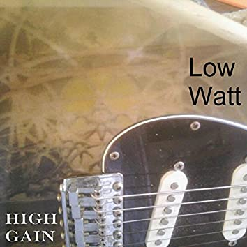 Low Watt; High Gain