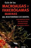 Guía de las macroalgas y fanerógamas marinas del Mediterraneo occidental
