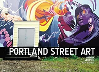 Portland Street Art Volume One: A Visual Time Capsule Beyond Graffiti by A. Tarantino (2013-06-30)