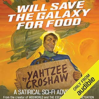 Will Save the Galaxy for Food                   Written by:                                                                                                                                 Yahtzee Croshaw                               Narrated by:                                                                                                                                 Yahtzee Croshaw                      Length: 10 hrs and 20 mins     134 ratings     Overall 4.6