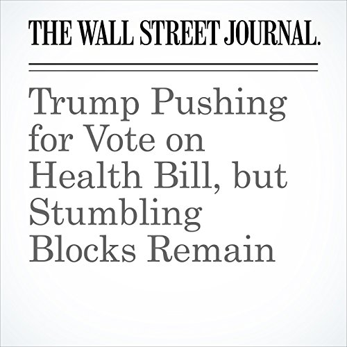 Trump Pushing for Vote on Health Bill, but Stumbling Blocks Remain copertina