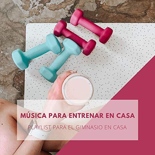 Música para Entrenar en Casa – Playlist para el Gimnasio en Casa