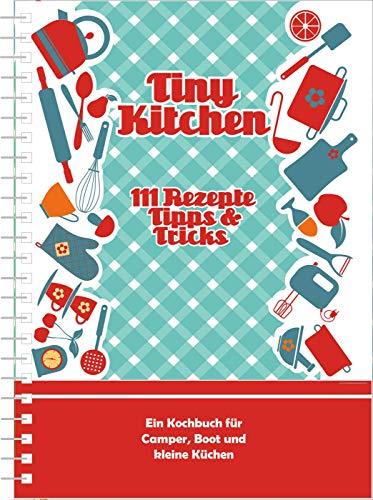 Tiny Kitchen: 111 Rezepte, Tipps & Tricks (Kollektion Einraumwohnung)