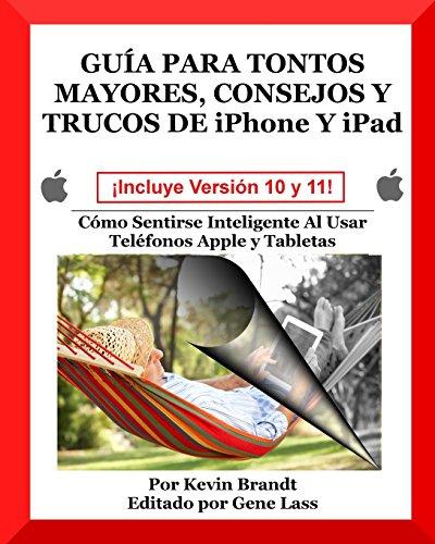 Guia Para Tontos Mayores, Consejos Y Trucos De iPhone Y iPad: Cómo...