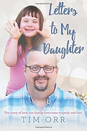 Letters to My Daughter: The story of how one family overcame tragedy and loss