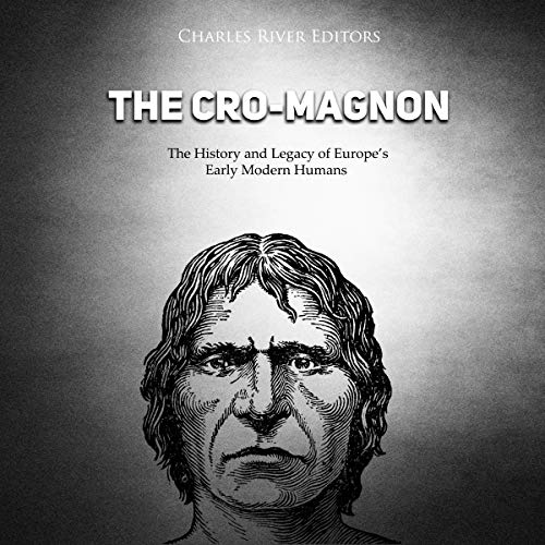 The Cro-Magnon: The History and Legacy of Europe's Early Modern Humans cover art