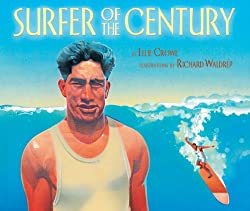 Surfer of the Century: The Life of Duke Kahanamoku by Ellie Crowe, illustrated by Richard Waldrep