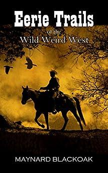 Eerie Trails of the Wild Weird West by [Maynard Blackoak, Gloria Bobrowicz]