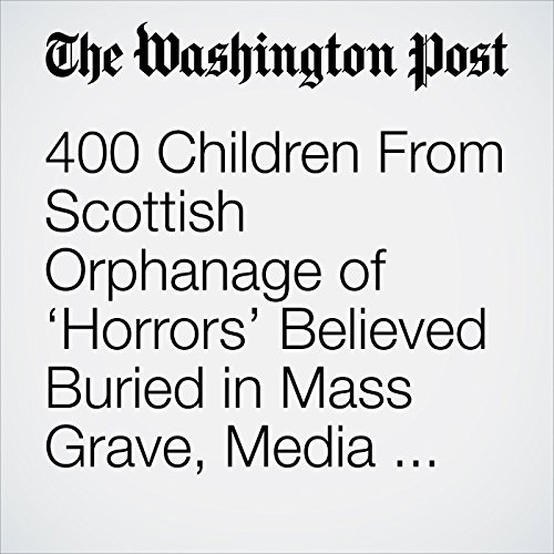 400 Children From Scottish Orphanage of 'Horrors' Believed Buried in Mass Grave, Media Report Says copertina