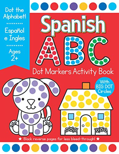 Spanish ABC Dot Markers Activity Book: Easy Toddler and Preschool Kids Alphabet Big Dot Coloring Ages 2-4 Espanol