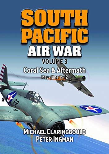 South Pacific Air War Volume 3: Coral Sea & Aftermath May - June 1942