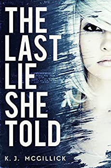 The Last Lie She Told (Lies and Misdirection Book 1) by [K. J. McGillick]
