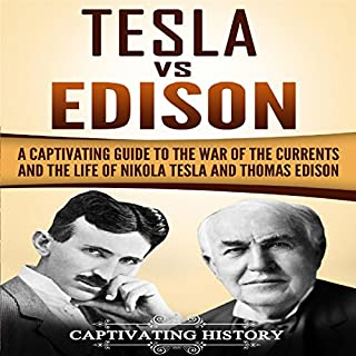 Tesla vs Edison     A Captivating Guide to the War of the Currents and the Life of Nikola Tesla and Thomas Edison              By:                                                                                                                                 Captivating History                               Narrated by:                                                                                                                                 Duke Holm                      Length: 4 hrs and 23 mins     27 ratings     Overall 4.9