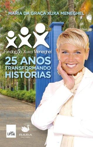 25 Anos Transformando Histórias. Fundação Xuxa Meneghel