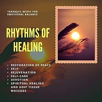 Rhythms Of Healing (Tranquil Music For Emotional Balance, Restoration Of Peace, Self-Rejuvenation, Self-Care, Devotion, Spiritual Healing And Deep Tissue Massage)