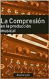 La compresión en la producción musical