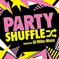 PARTY SHUFFLE-Real Hits Megamix-mixed by DJ MIKE-MASA