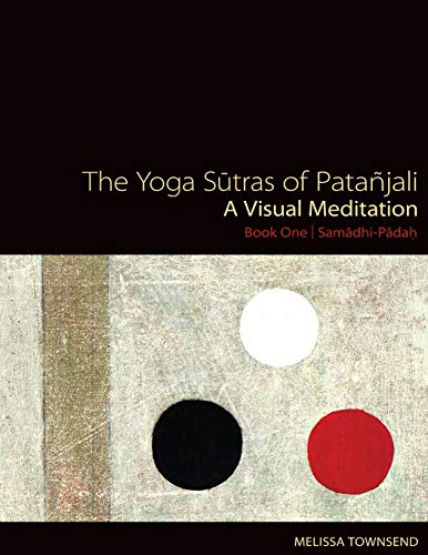 The Yoga Sutras of Patanjali: A Visual Meditation. Book One | Samadhi Padah. Paintings, Translation, and Commentary: Volume 1