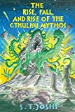 The Rise, Fall, and Rise of the Cthulhu Mythos - S. T. Joshi