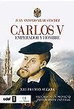 CARLOS V. EMPERADOR Y HOMBRE. XIII PREMIO ALGABA 2015 (Crónicas de la Historia)