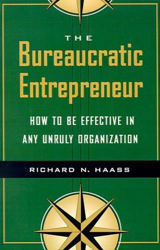 Compare Textbook Prices for The Bureaucratic Entrepreneur: How to Be Effective in Any Unruly Organization  ISBN 9780815733539 by Haass, Richard N.
