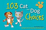 103 Cat and Dog Choices