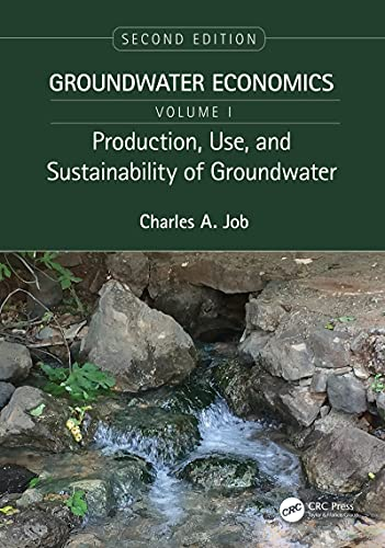 Production, Use, and Sustainability of Groundwater: Groundwater Economics, Volume 1 (English Edition)