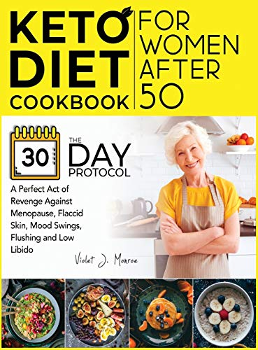 Keto Diet Cookbook for Women After 50: The 30-Day Protocol You Need for a Perfect Act of Revenge Against Menopause, Flaccid Skin, Mood Swings, Flushing and Low Libido (Everyday Keto Meals)