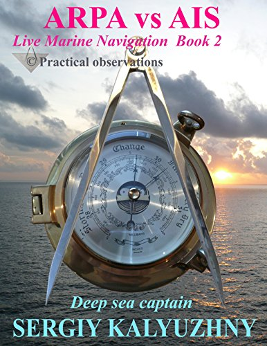 ARPA vs AIS: Practical observations (Live Marine Navigation Book 2) (English Edition)