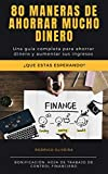 80 Maneras de ahorrar mucho dinero: una guia completa para ahorrar dinero y aumentar sus ingresos (l...