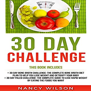 30 Day Challenge: 30 Day Paleo Challenge, 30 Day Bone Broth Challenge                   By:                                                                                                                                 Nancy Wilson                               Narrated by:                                                                                                                                 Falon Echo                      Length: 4 hrs and 54 mins     12 ratings     Overall 5.0
