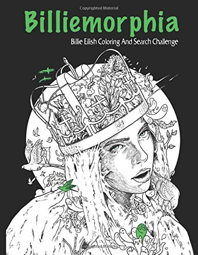 Billiemorphia Billie Eilish Coloring And Search Challenge: An Indispensable Gift For Fans To Celebrate With Their Idol For Relax And Relieve Stress ... Of Billie Eilish In Billiemorphia