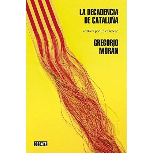 La decadencia de Cataluña: Contada por un charnego Sociedad ...