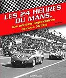 Les 24h du Mans - Les années légendaires (années 50-80)