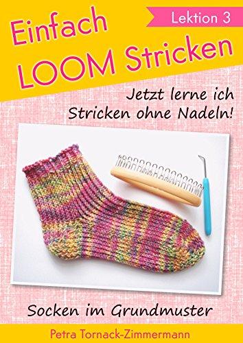 Einfach LOOM Stricken »Lektion 3«: Jetzt lerne ich Stricken ohne Nadeln: Socken im Grundmuster (Einfach LOOMstricken)