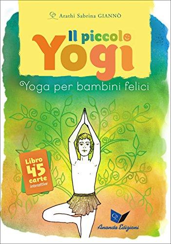 Il piccolo yogi. Yoga per bambini felici. Con 45 carte