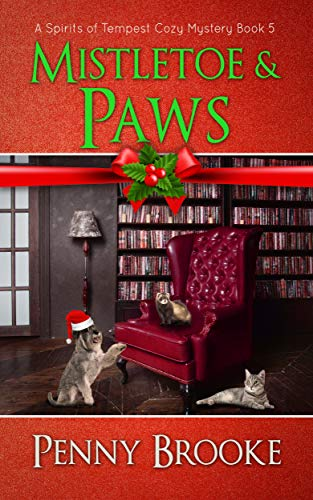 Mistletoe and Paws (A Spirits of Tempest Cozy Mystery Book 5) by [Penny Brooke]