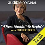 Ep. 1: I've Had Better                   By:                                                                                                                                 Esther Perel                               Narrated by:                                                                                                                                 Esther Perel                      Length: 47 mins     5,973 ratings     Overall 4.5