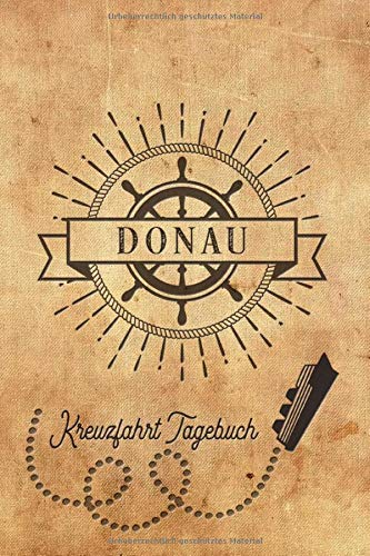 Kreuzfahrt Tagebuch Donau: Logbuch für eine Donau Kreuzfahrt. Reisetagebuch für 60 Reisetage auf dem Schiff für Urlaub Reiseerinnerungen der schönsten ... als Buch oder Zubehör für ein K