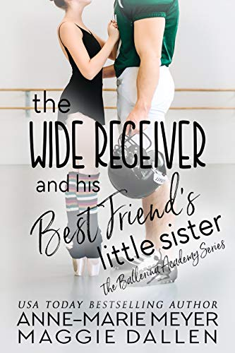 The Wide Receiver and his Best Friend's Little Sister: A Sweet YA Romance (The Ballerina Academy Book 3) by [Anne-Marie  Meyer, Maggie  Dallen]
