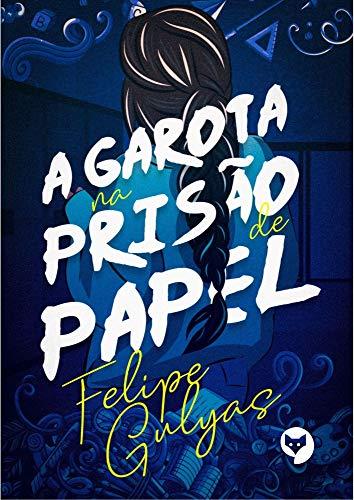 A garota na prisão de papel por [Felipe Gulyas]