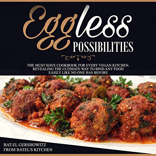 Eggless Possibilities: The must-have cookbook for every vegan beginner. Easy healthy recipes to bind any food. Free of eggs, fish, dairy, gluten, allergy-friendly, vegan.
